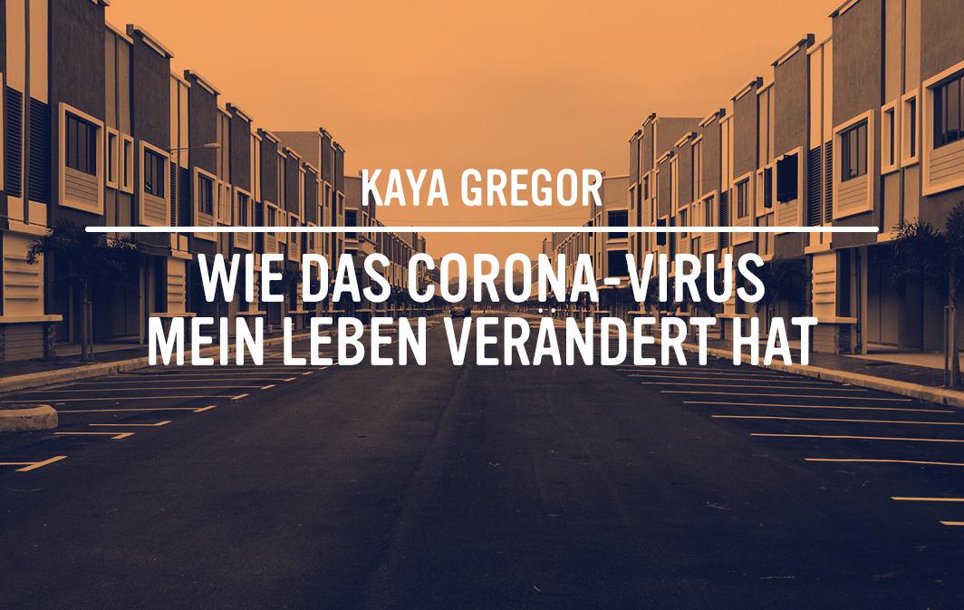 Kaya Gregor: Wie das Corona-Virus mein Leben verändert hat